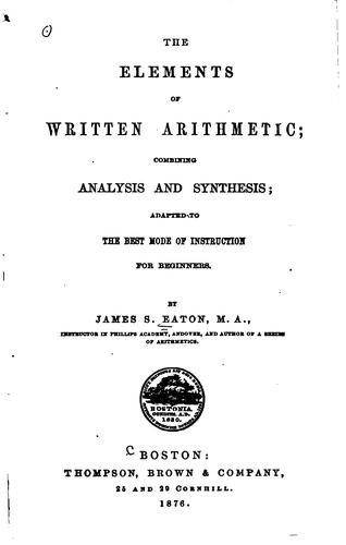 The Elements of Written Arithmetic: Combining Analysis and Synthesis ; Adapted to the Best Mode …