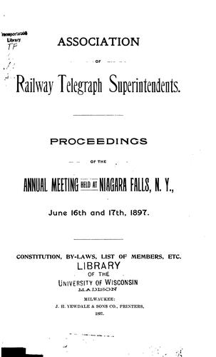Proceedings of the Annual Meeting – Association of Railway Telegraph Superintendents
