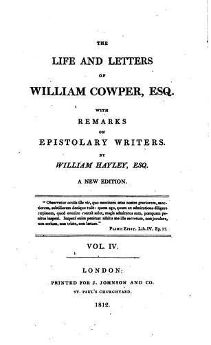 The Life and Letters of William Cowper, Esq: With Remarks on Epistolary Writers by Cowper, William
