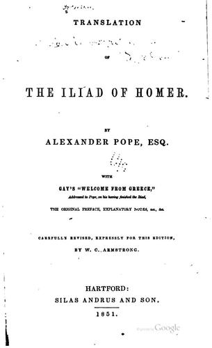 Translation of the Iliad of Homer by Homer, Alexander Pope, W. C. Armstrong , John Gay