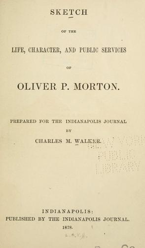 Download Sketch of the life, character, and public services of Oliver P. Morton.