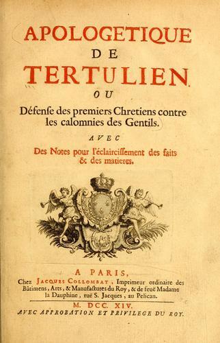 Apologetique de Tertulien, ou, Défense des premiers chretiens contre les calomnies des gentils