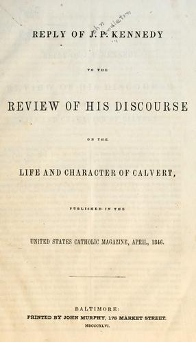 Download Reply of J. P. Kennedy to the Review of his Discourse on the life and character of Calvert