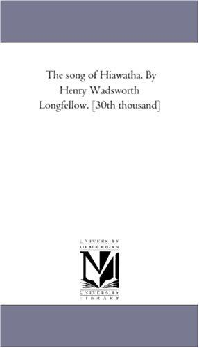 Download The song of Hiawatha. By Henry Wadsworth Longfellow. 30th thousand