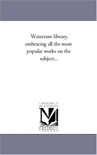 Watercure library, embracing all the most popular works on the subject…