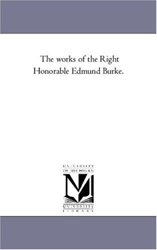 The works of the Right Honorable Edmund Burke.
