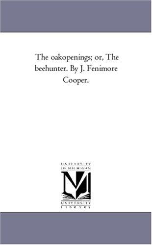 Download The oakopenings; or, The beehunter. By J. Fenimore Cooper.
