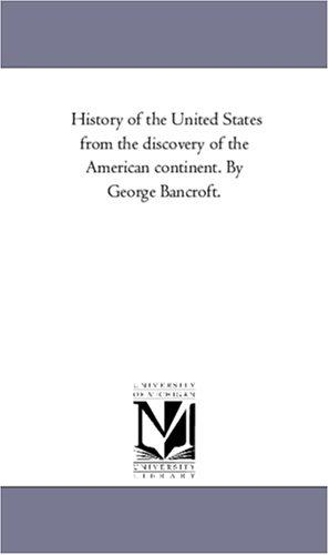 Download History of the United States from the discovery of the American continent. By George Bancroft.