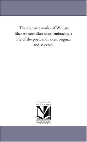 Download The dramatic works of William Shakespeare; illustrated: embracing a life of the poet, and notes, original and selected.