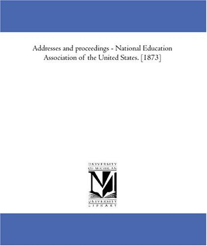Download Addresses and proceedings – National Education Association of the United States. 1873