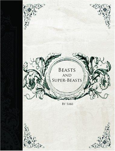 Beasts and Super-Beasts (Large Print Edition)