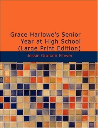 Download Grace Harlowe\'s Senior Year at High School (Large Print Edition)
