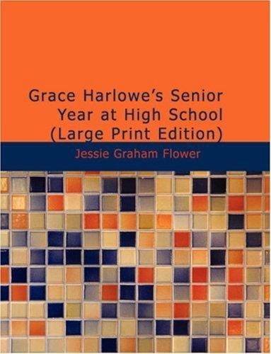 Grace Harlowe\'s Senior Year at High School (Large Print Edition)