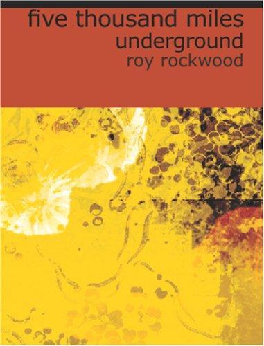 Five Thousand Miles Underground (Large Print Edition)