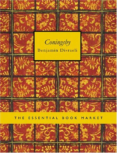 Coningsby (Large Print Edition) by Benjamin Disraeli