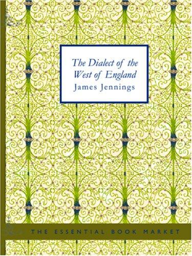 Download The Dialect of the West of England; Particularly Somersetshire (Large Print Edition)