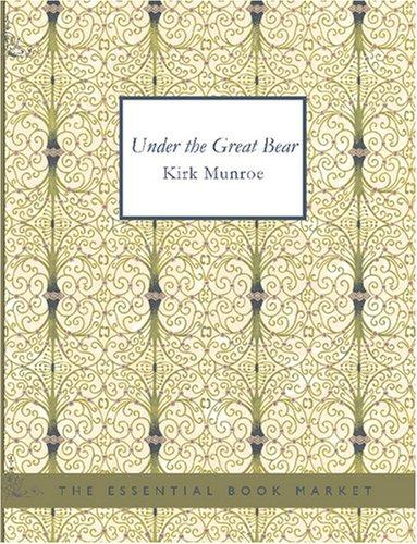 Under the Great Bear (Large Print Edition)
