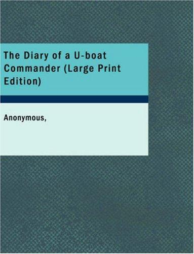 Download The Diary of a U-boat Commander (Large Print Edition)