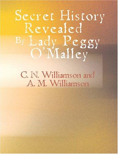 Secret History Revealed By Lady Peggy O\'Malley (Large Print Edition)