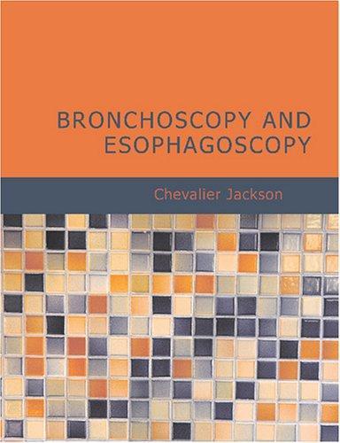 Bronchoscopy and Esophagoscopy (Large Print Edition)