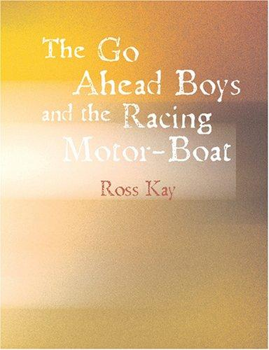 Go Ahead Boys and the Racing Motorboat (Large Print Edition)