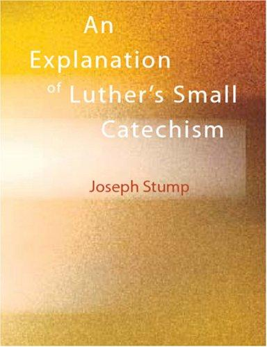 Download An Explanation of Luther\'s Small Catechism (Large Print Edition)