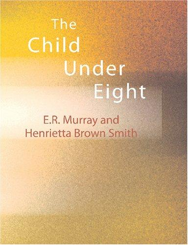 The Child Under Eight (Large Print Edition)