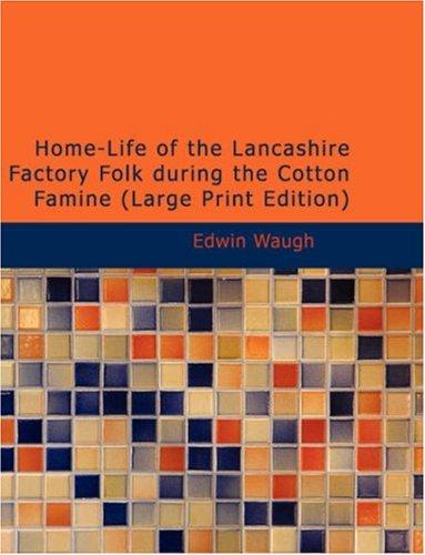 Home-Life of the Lancashire Factory Folk during the Cotton Famine (Large Print Edition)