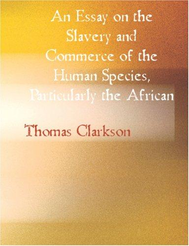 Download An Essay on the Slavery and Commerce of the Human Species, Particularly the African (Large Print Edition)