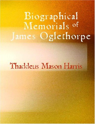 Download Biographical Memorials of James Oglethorpe (Large Print Edition)