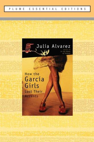 How the Garcia Girls Lost Their Accents (Essential Edition): (Plume Essential Edition)
