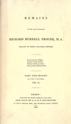 Remains of the late Reverend Richard Hurrell Froude, M.A., Fellow of Oriel College, Oxford.