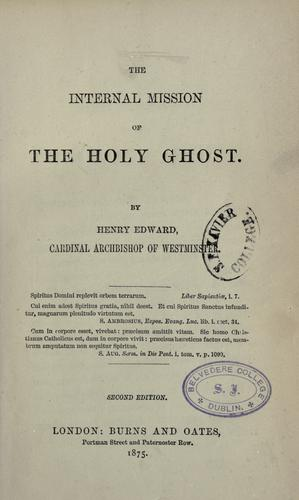 The internal mission of the Holy Ghost /by Henry Edward, Archbishop of Westminister by Henry Edward Manning