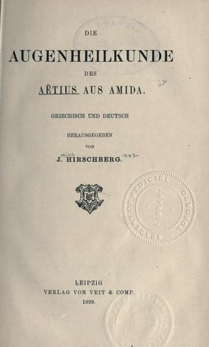 Die Augenheilkunde des Aëtius aus Amida.