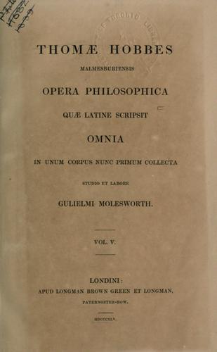 Opera philosophica, quae latine scripsit, omnia in unum corpus nunc primum collecta studio et labore Gulielmi Molesworth.