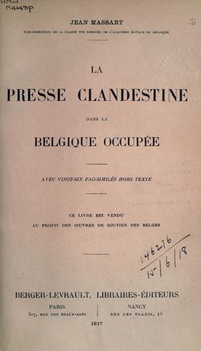 La presse clandestine dans la Belgique occupée.