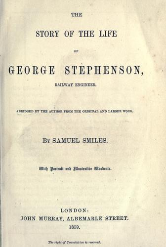 The story of the life of George Stephenson, railway engineer by Samuel Smiles