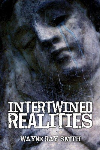 Intertwined Realities by Wayne Ray Smith