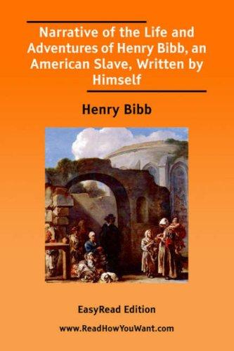 Download Narrative of the Life and Adventures of Henry Bibb, an American Slave, Written by Himself EasyRead Edition