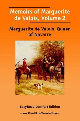 Memoirs of Marguerite de Valois, Volume 2 EasyRead Comfort Edition