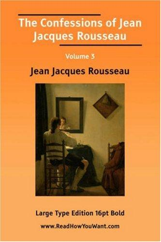 The Confessions of Jean Jacques Rousseau Volume 3 (Large Print)