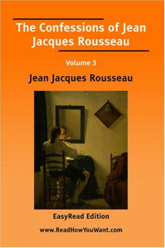 Download The Confessions of Jean Jacques Rousseau Volume 3 EasyRead Edition