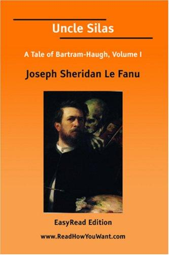 Uncle Silas A Tale of Bartram-Haugh, Volume I EasyRead Edition