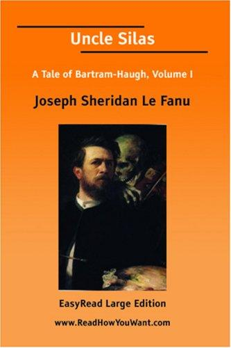 Uncle Silas A Tale of Bartram-Haugh, Volume I EasyRead Large Edition