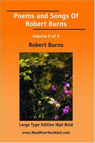 Poems and Songs Of Robert Burns Volume II of II (Large Print)