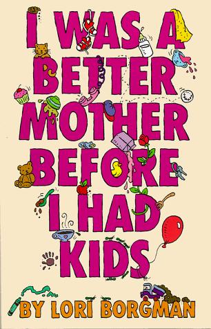 I Was a Better Mother Before I Had Kids
