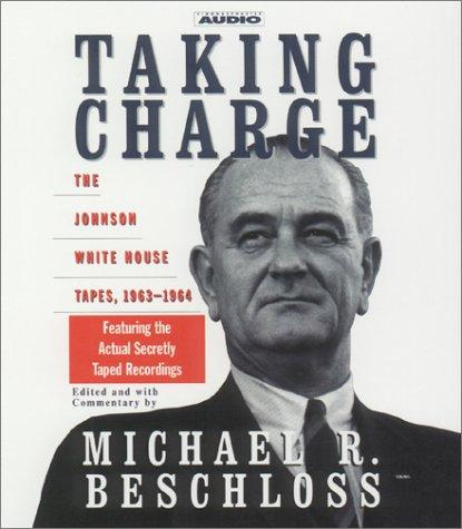 Image for Taking Charge: The Johnson White House Tapes, 1963-1964 Featuring The Actual Secretly Taped Recordings