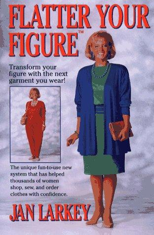 Flatter your figure by Jan Larkey