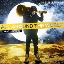 All Around the World by Justin Bieber  feat.   Ludacris