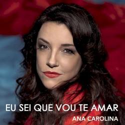 Ana Carolina - Eu Sei Que Vou Te Amar